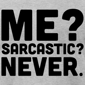 Me? Sarcastic? T-Shirts - Men's T-Shirt by American Apparel