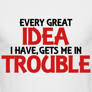 Every great idea I have, gets me in trouble Long Sleeve Shirts - Men's Long Sleeve T-Shirt by Next Level