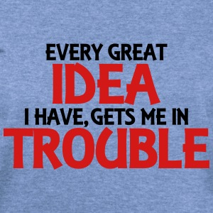 Every great idea I have, gets me in trouble Long Sleeve Shirts - Women's Wideneck Sweatshirt