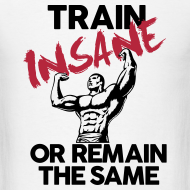 Design ~ Train insane or remain the same pic | Mens tee