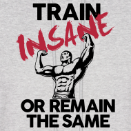 Design ~ Train insane or remain the same pic | Mens hoodie