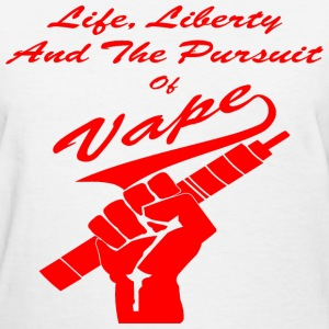 Life Liberty & Pursuit of Vape  - Women's T-Shirt