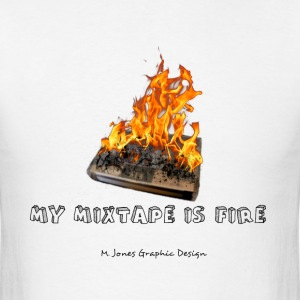 My Mixtape is Fire T-Shirts - Men's T-Shirt