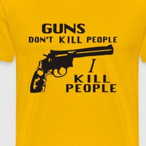Guns Don't Kill People, I Kill People - Men's Premium T-Shirt