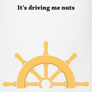 Driving me nuts - Tuck it in! - Men's T-Shirt