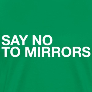 Say no to mirrors - Men's Premium T-Shirt