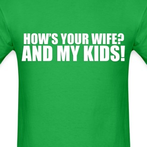 Hows your wife & my kids? (2) - Men's T-Shirt