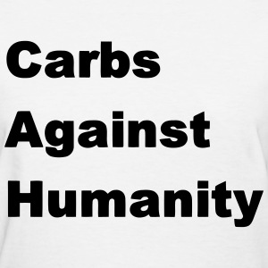Carbs Against Humanity T-Shirts - Women's T-Shirt