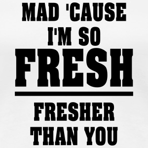 MAD CAUSE IM SO FRESH BEYONCE  - Women's Premium T-Shirt