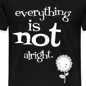 everything is not ok - Men's Premium T-Shirt