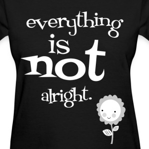everything is not ok - Women's T-Shirt