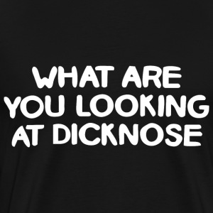 What are you looking at dicknose - Men's Premium T-Shirt