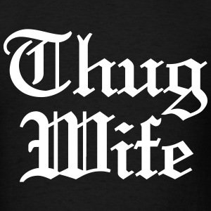 Thug Wife  T-Shirts - Men's T-Shirt