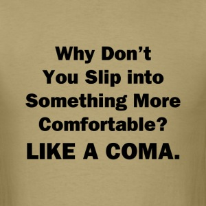Why Don't You Slip Into Something More Cofortable - Men's T-Shirt