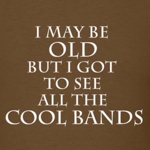 I may be old, but I saw all the COOL BANDS - Men's T-Shirt