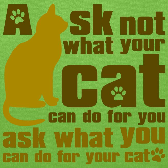 ASK NOT WHAT YOUR CAT CAN DO