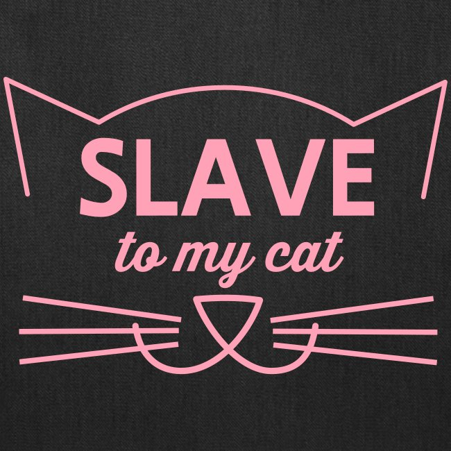 SLAVE TO MY CAT