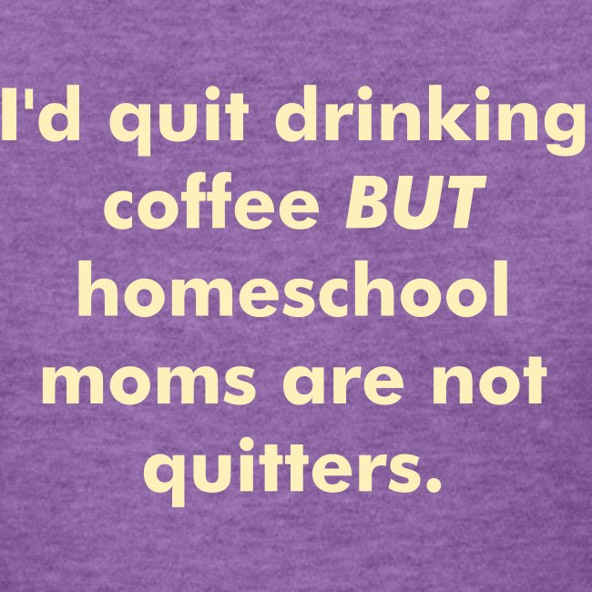 Homeschool Moms Are Not Quitters