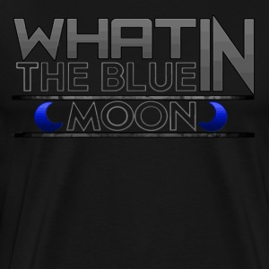 What in the BLUE MOON T-Shirt - Men's Premium T-Shirt
