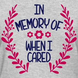 in memory of when i cared - Women's T-Shirt