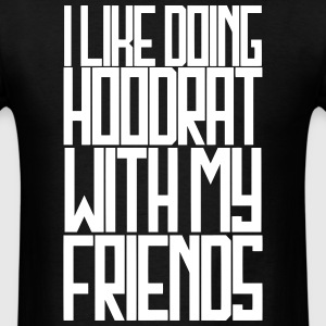 like doing hoodrat stuff - Men's T-Shirt