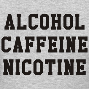 Alcohol Caffeine Nicotine - Women's T-Shirt