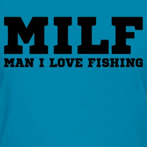 Man I Love Fishing Women's T-Shirts - Women's T-Shirt