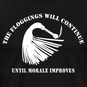 The floggings  will continue untill morale improve T-Shirts - Men's Premium T-Shirt