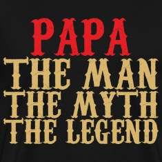 Papa - The Man, The Myth, The Legend