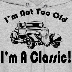 I'm not too old I'm a classic Hoodies - Men's Hoodie