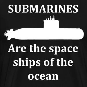 Submarines are the Space Ships of the Ocean! - Men's Premium T-Shirt