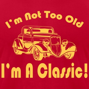 I'm not too old I'm a classic T-Shirts - Men's T-Shirt by American Apparel