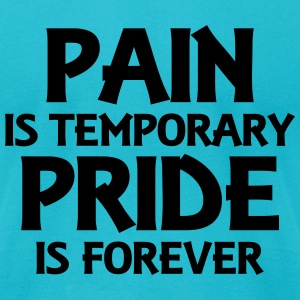 Pain is temporary - Pride is forever T-Shirts - Men's T-Shirt by American Apparel