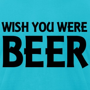 Wish you were Beer T-Shirts - Men's T-Shirt by American Apparel