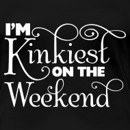 Design ~ I'm Kinkiest On The Weekends