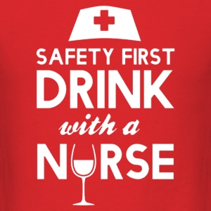 safety first drink with nurse - Men's T-Shirt