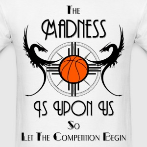 Madness Is Upon Us Challenge Men's T-Shirt - Men's T-Shirt