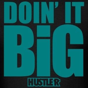 Doin' It Big Hustler - Men's T-Shirt