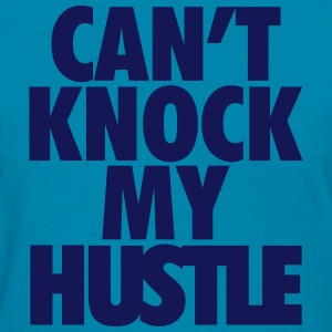 Can't Knock My Hustle - Women's T-Shirt