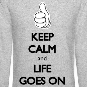 Keep Calm and Life Goes On: Cool Hipster Quotes - Crewneck Sweatshirt