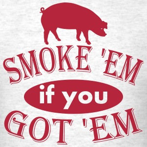 Smoke 'Em if you Got 'EM Pork BBQ Vector - Men's T-Shirt