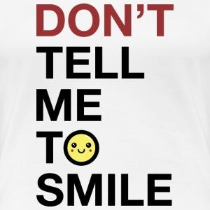 Don't Tell Me To Smile Women's T-Shirts - Women's Premium T-Shirt