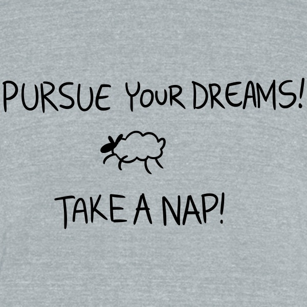 Pursue Your Dreams! - Unisex Tri-Blend T-Shirt by American Apparel