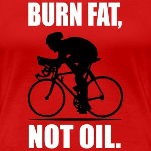 burn fat, not oil - cycling shirt Women's T-Shirts - Women's Premium T-Shirt