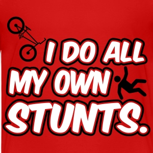 I do all my own stunts Baby & Toddler Shirts - Toddler Premium T-Shirt
