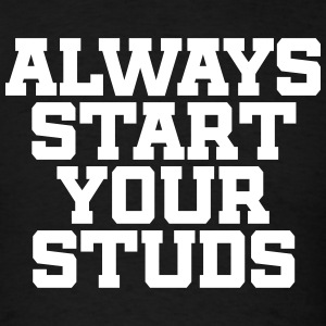 Always Start Your Studs - Men's T-Shirt