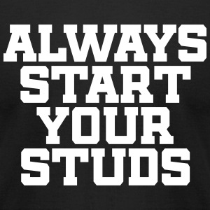 Always Start Your Studs - Men's T-Shirt by American Apparel