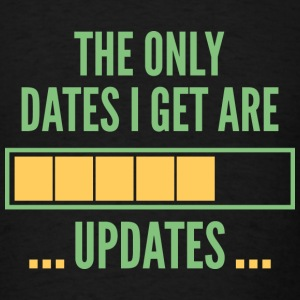 The Only Dates I Get Are Updates - Men's T-Shirt