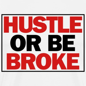 hustle or be broke t-shirt - Men's Premium T-Shirt