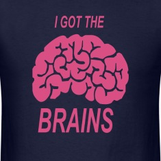 I got the brains
